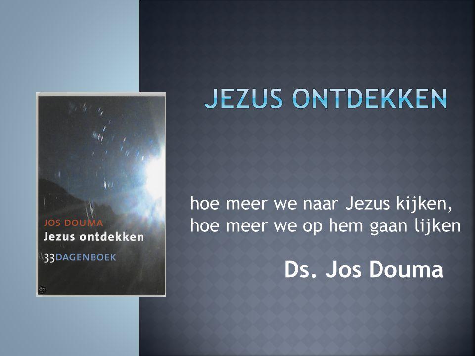 Ds. Jos Douma hoe meer we naar Jezus kijken, hoe meer we op hem gaan lijken