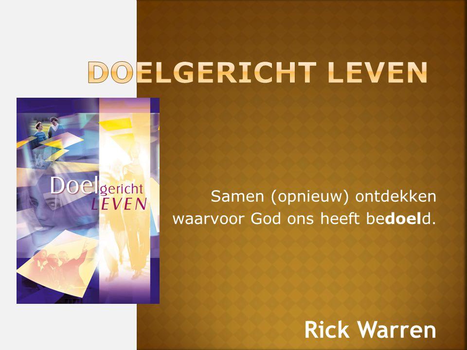 Samen (opnieuw) ontdekken waarvoor God ons heeft bedoeld. Rick Warren