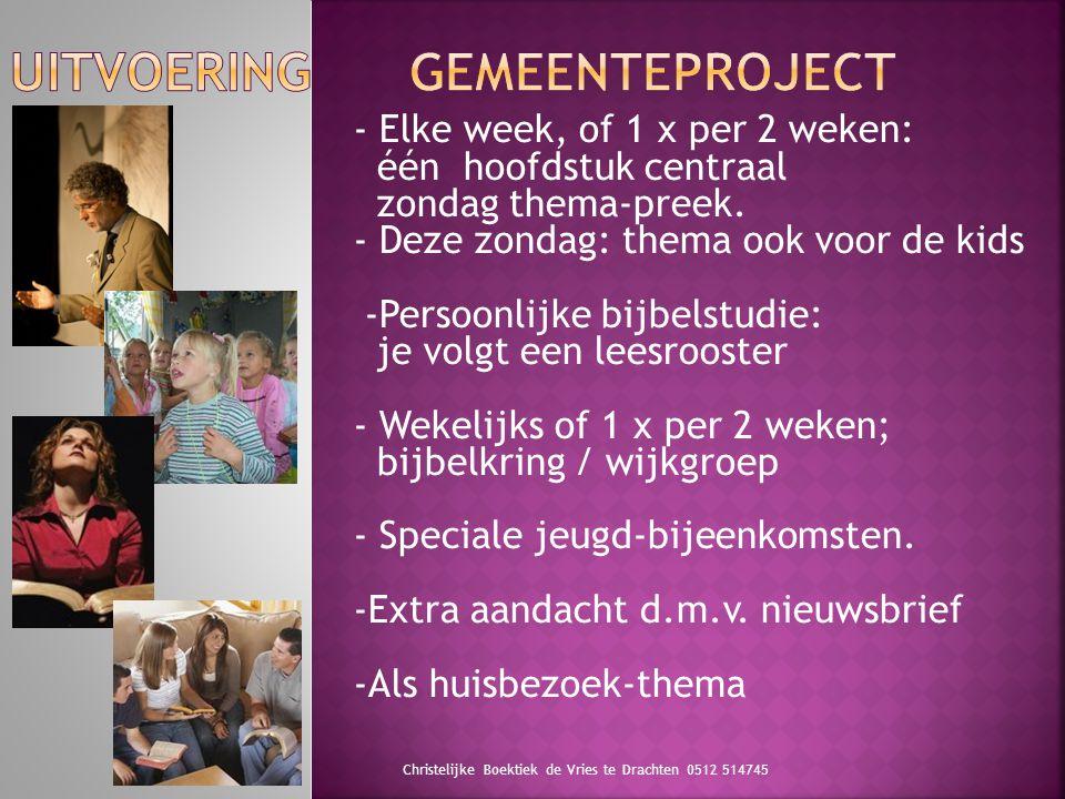 Christelijke Boektiek de Vries te Drachten 0512 514745 - Elke week, of 1 x per 2 weken: één hoofdstuk centraal zondag thema-preek. - Deze zondag: them
