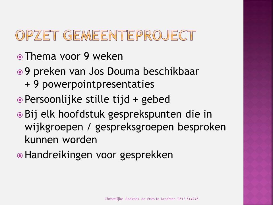  Thema voor 9 weken  9 preken van Jos Douma beschikbaar + 9 powerpointpresentaties  Persoonlijke stille tijd + gebed  Bij elk hoofdstuk gesprekspu