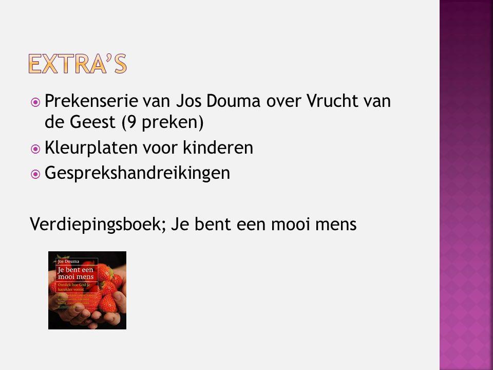  Prekenserie van Jos Douma over Vrucht van de Geest (9 preken)  Kleurplaten voor kinderen  Gesprekshandreikingen Verdiepingsboek; Je bent een mooi