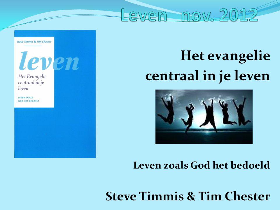 Het evangelie centraal in je leven Leven zoals God het bedoeld Steve Timmis & Tim Chester