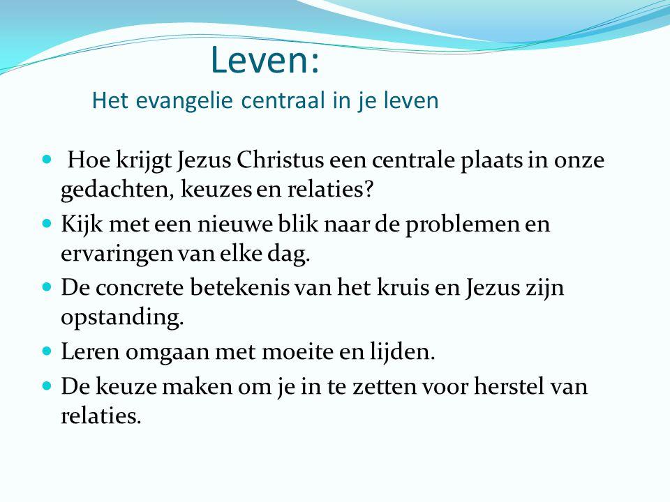 Leven: Het evangelie centraal in je leven Hoe krijgt Jezus Christus een centrale plaats in onze gedachten, keuzes en relaties.