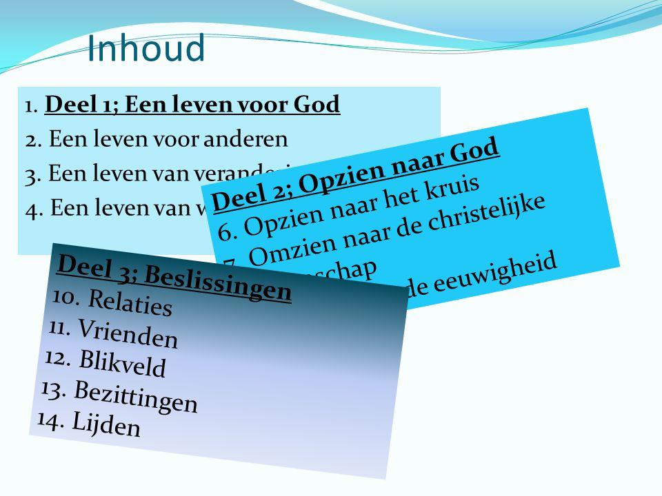 Inhoud 1. Deel 1; Een leven voor God 2. Een leven voor anderen 3.