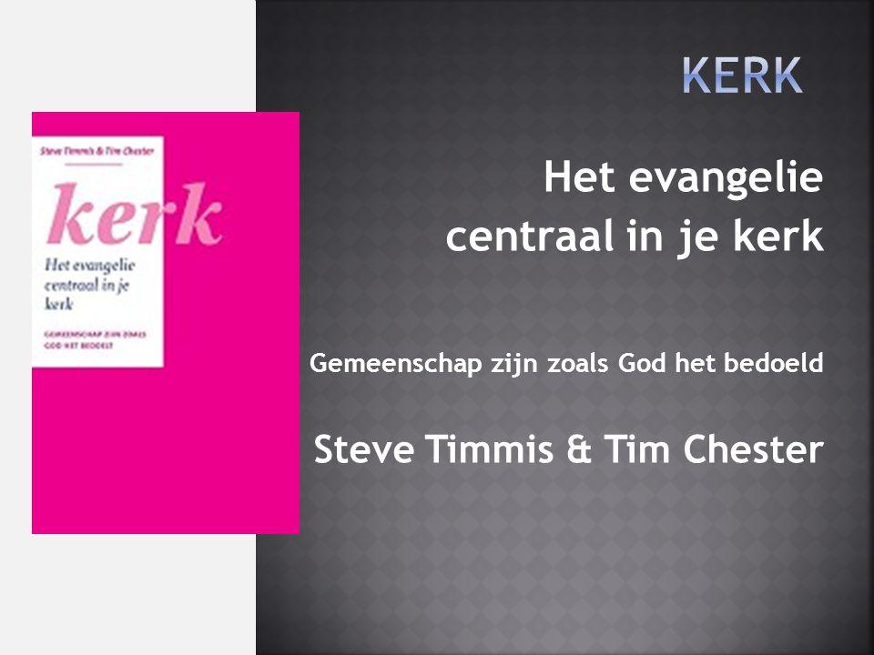 Het evangelie centraal in je kerk Gemeenschap zijn zoals God het bedoeld Steve Timmis & Tim Chester