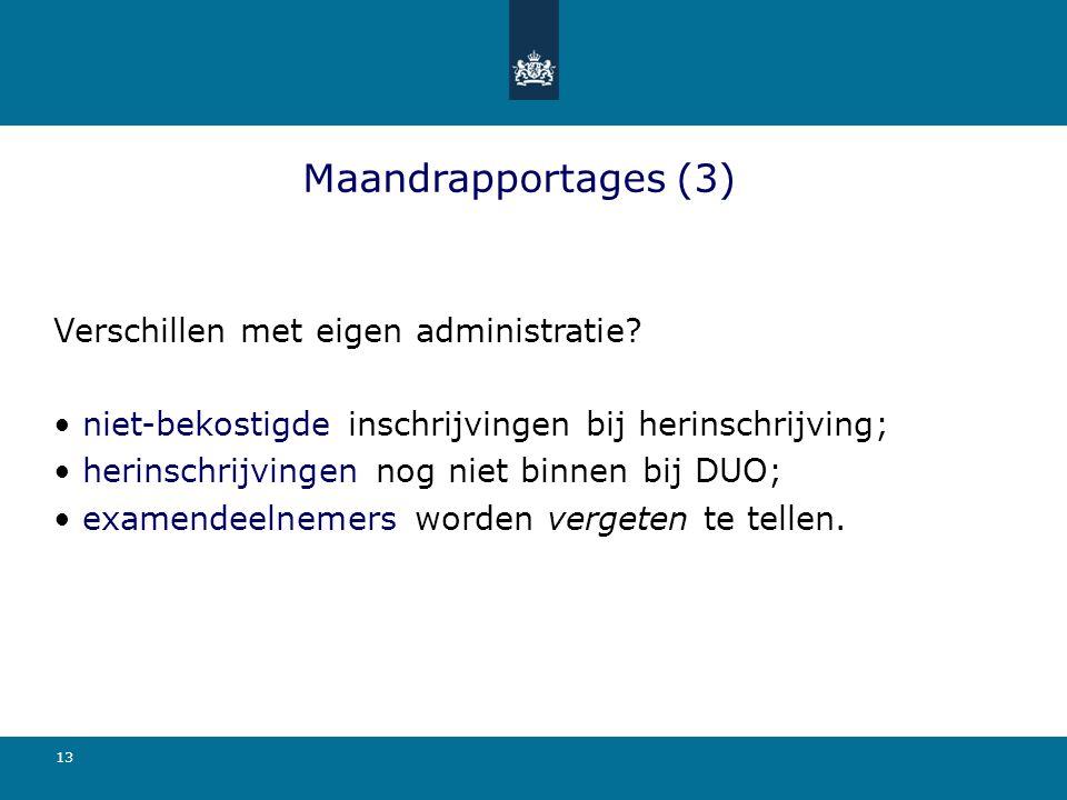 13 Maandrapportages (3) Verschillen met eigen administratie? niet-bekostigde inschrijvingen bij herinschrijving; herinschrijvingen nog niet binnen bij