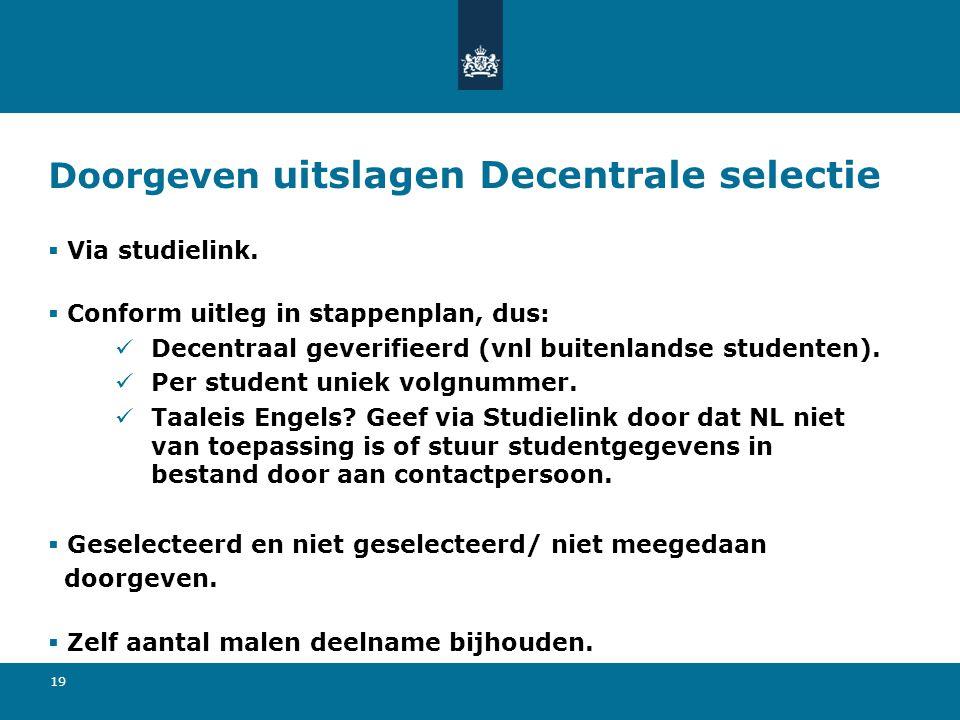 19 Doorgeven uitslagen Decentrale selectie  Via studielink.