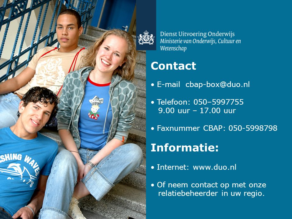 Contact E-mail cbap-box@duo.nl Telefoon: 050–5997755 9.00 uur – 17.00 uur Faxnummer CBAP: 050-5998798 Informatie: Internet: www.duo.nl Of neem contact