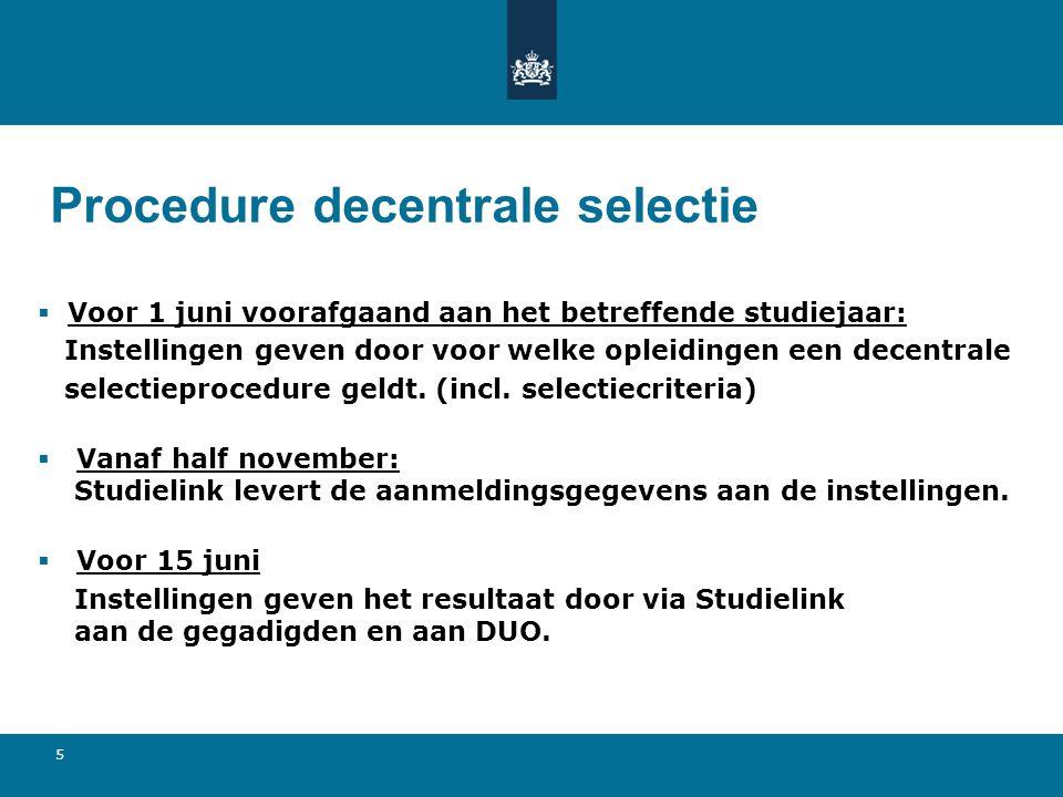 5 Procedure decentrale selectie  Voor 1 juni voorafgaand aan het betreffende studiejaar: Instellingen geven door voor welke opleidingen een decentrale selectieprocedure geldt.
