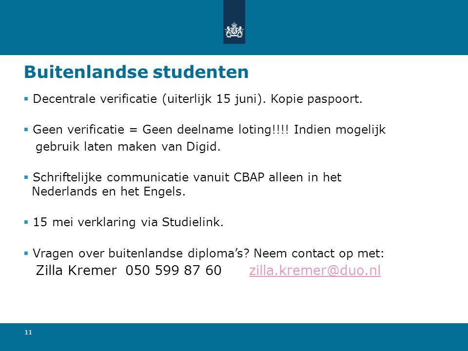 11 Buitenlandse studenten  Decentrale verificatie (uiterlijk 15 juni). Kopie paspoort.  Geen verificatie = Geen deelname loting!!!! Indien mogelijk
