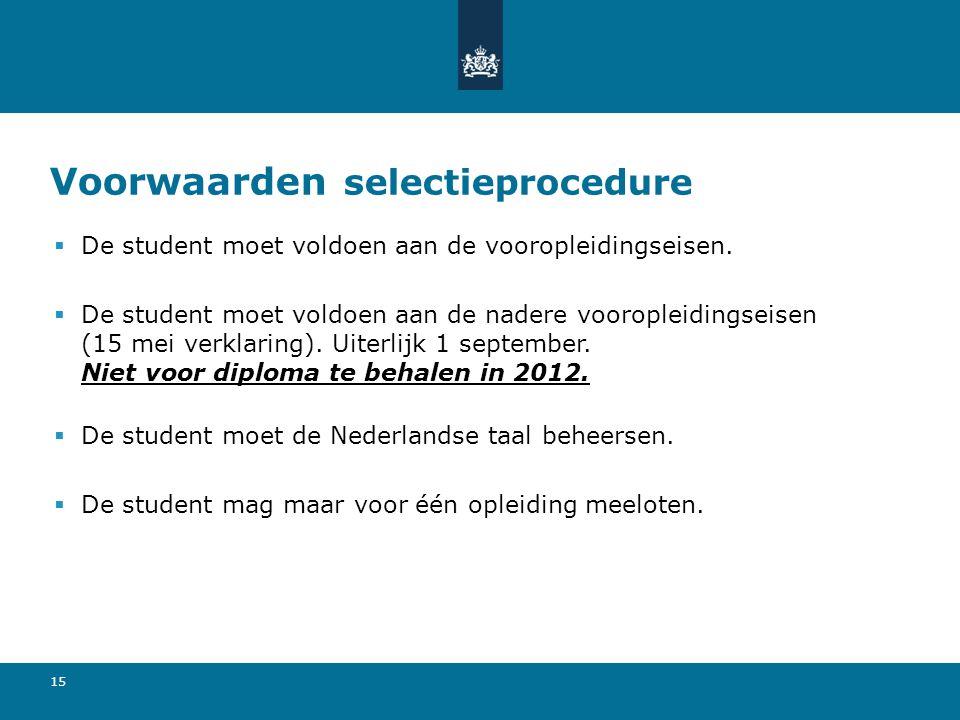 15 Voorwaarden selectieprocedure  De student moet voldoen aan de vooropleidingseisen.  De student moet voldoen aan de nadere vooropleidingseisen (15