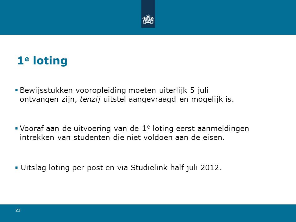 23 1 e loting  Bewijsstukken vooropleiding moeten uiterlijk 5 juli ontvangen zijn, tenzij uitstel aangevraagd en mogelijk is.  Vooraf aan de uitvoer