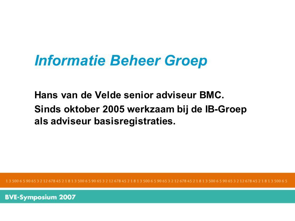 Informatie Beheer Groep Hans van de Velde senior adviseur BMC. Sinds oktober 2005 werkzaam bij de IB-Groep als adviseur basisregistraties.