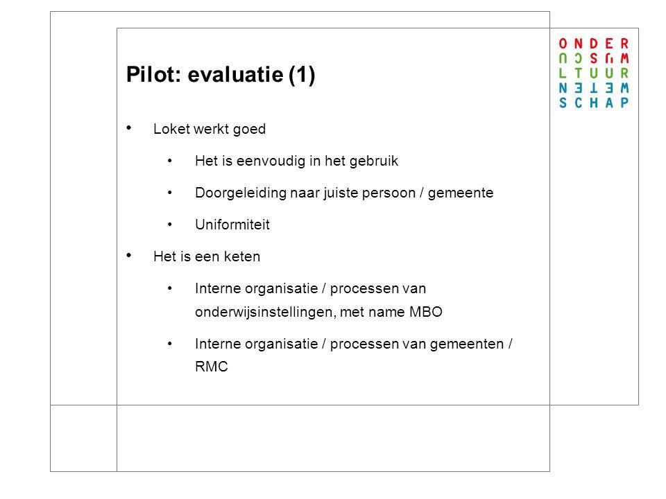 13 Pilot: evaluatie (1) Loket werkt goed Het is eenvoudig in het gebruik Doorgeleiding naar juiste persoon / gemeente Uniformiteit Het is een keten Interne organisatie / processen van onderwijsinstellingen, met name MBO Interne organisatie / processen van gemeenten / RMC