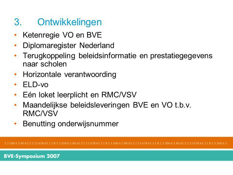3. Ontwikkelingen Ketenregie VO en BVE Diplomaregister Nederland Terugkoppeling beleidsinformatie en prestatiegegevens naar scholen Horizontale verant