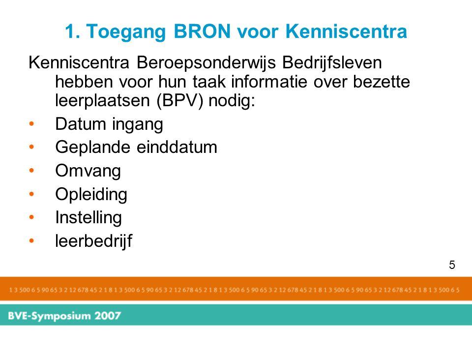 1. Toegang BRON voor Kenniscentra Kenniscentra Beroepsonderwijs Bedrijfsleven hebben voor hun taak informatie over bezette leerplaatsen (BPV) nodig: D