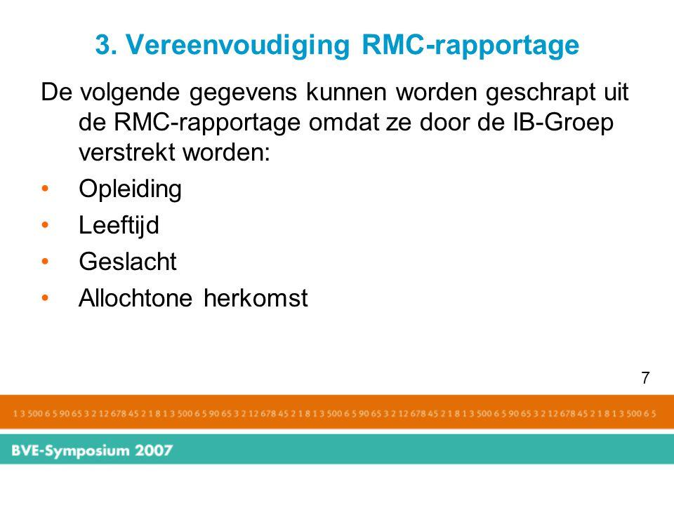 3. Vereenvoudiging RMC-rapportage De volgende gegevens kunnen worden geschrapt uit de RMC-rapportage omdat ze door de IB-Groep verstrekt worden: Oplei