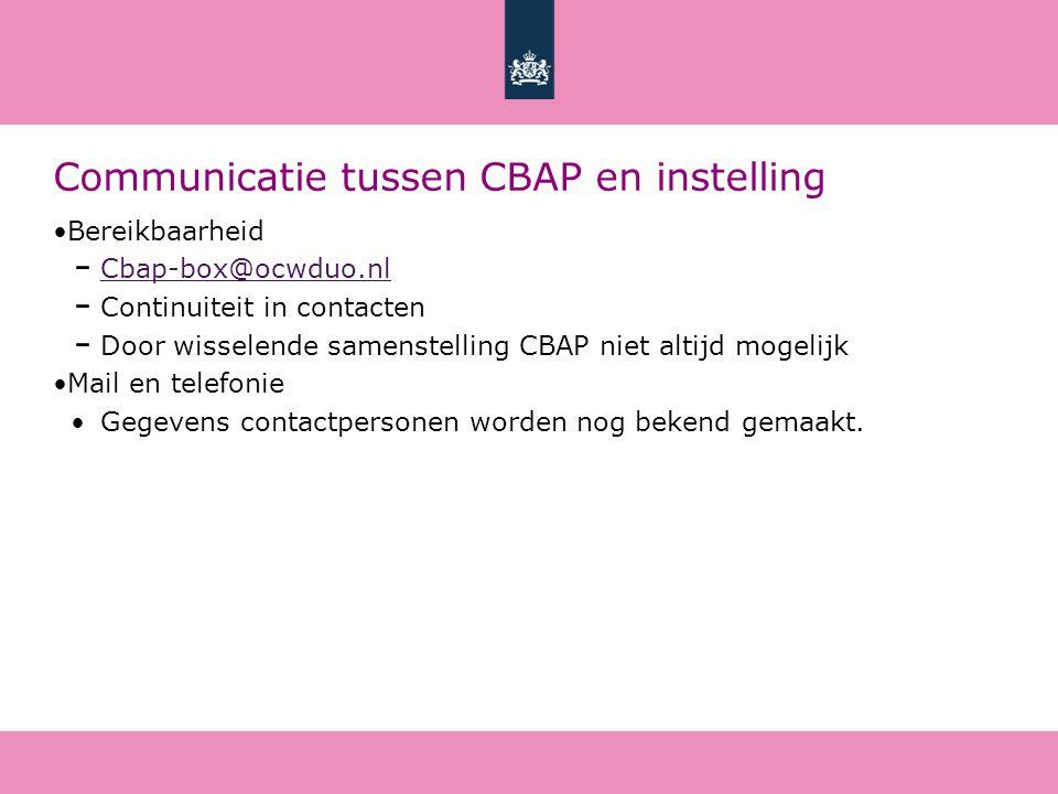 Communicatie tussen CBAP en instelling Bereikbaarheid Cbap-box@ocwduo.nl Continuiteit in contacten Door wisselende samenstelling CBAP niet altijd mogelijk Mail en telefonie Gegevens contactpersonen worden nog bekend gemaakt.
