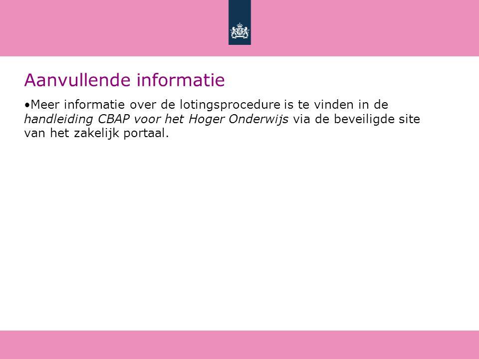 Aanvullende informatie Meer informatie over de lotingsprocedure is te vinden in de handleiding CBAP voor het Hoger Onderwijs via de beveiligde site van het zakelijk portaal.