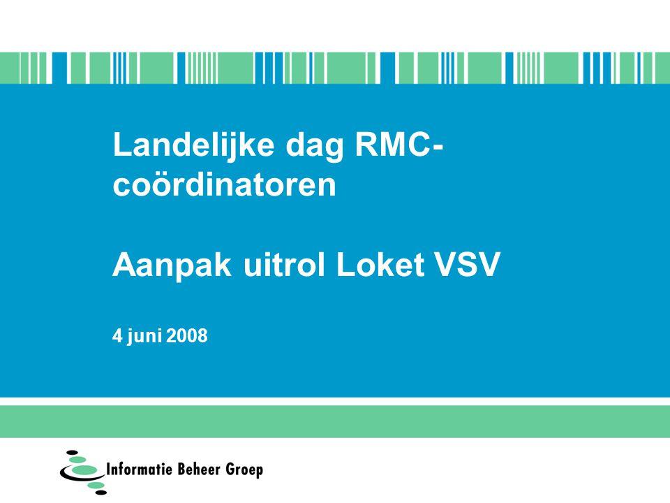 Landelijke dag RMC- coördinatoren Aanpak uitrol Loket VSV 4 juni 2008