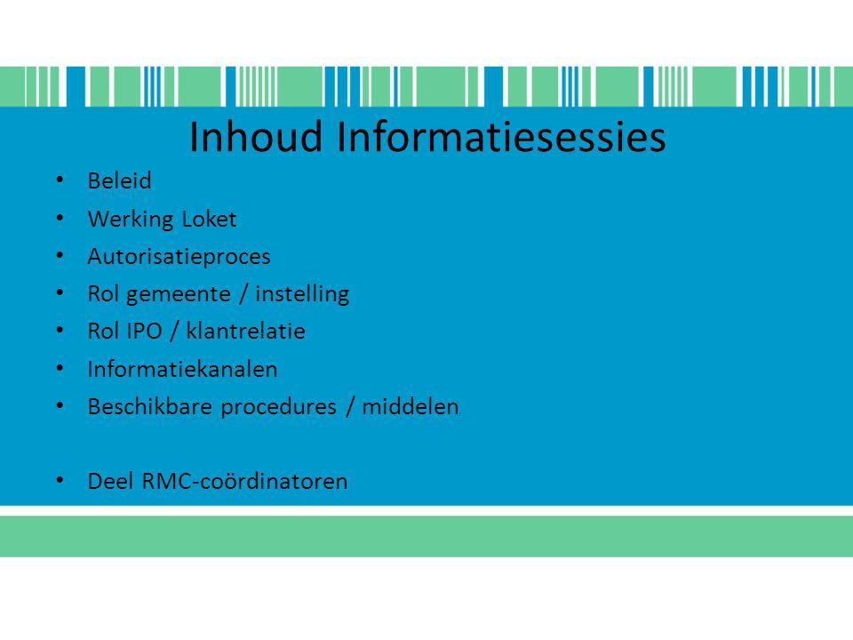 Inhoud Informatiesessies Beleid Werking Loket Autorisatieproces Rol gemeente / instelling Rol IPO / klantrelatie Informatiekanalen Beschikbare procedu