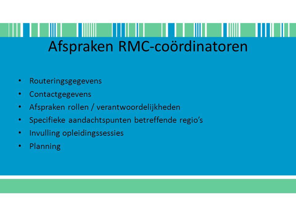 Afspraken RMC-coördinatoren Routeringsgegevens Contactgegevens Afspraken rollen / verantwoordelijkheden Specifieke aandachtspunten betreffende regio's