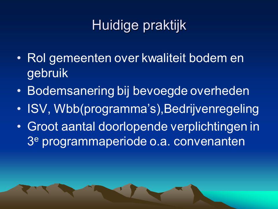 Huidige praktijk Rol gemeenten over kwaliteit bodem en gebruik Bodemsanering bij bevoegde overheden ISV, Wbb(programma's),Bedrijvenregeling Groot aantal doorlopende verplichtingen in 3 e programmaperiode o.a.