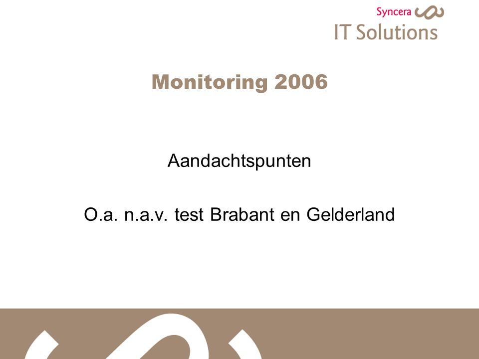 Monitoring 2006 Aandachtspunten O.a. n.a.v. test Brabant en Gelderland