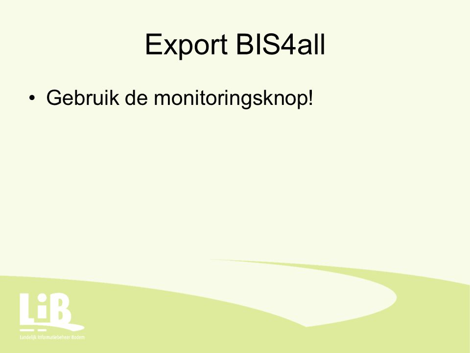 Export BIS4all Gebruik de monitoringsknop!