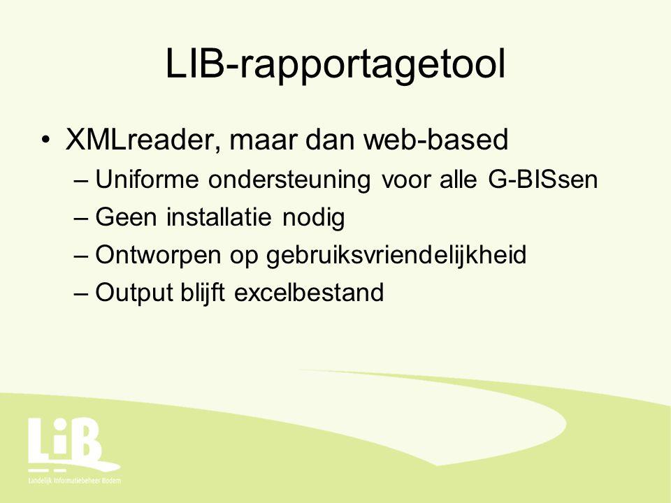 LIB-rapportagetool XMLreader, maar dan web-based –Uniforme ondersteuning voor alle G-BISsen –Geen installatie nodig –Ontworpen op gebruiksvriendelijkheid –Output blijft excelbestand