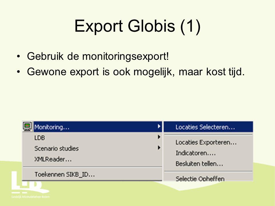 Export Globis (1) Gebruik de monitoringsexport! Gewone export is ook mogelijk, maar kost tijd.