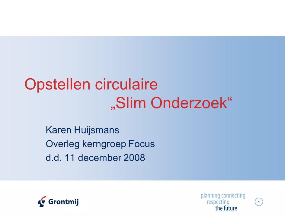 """1 Opstellen circulaire """"Slim Onderzoek"""" Karen Huijsmans Overleg kerngroep Focus d.d. 11 december 2008"""