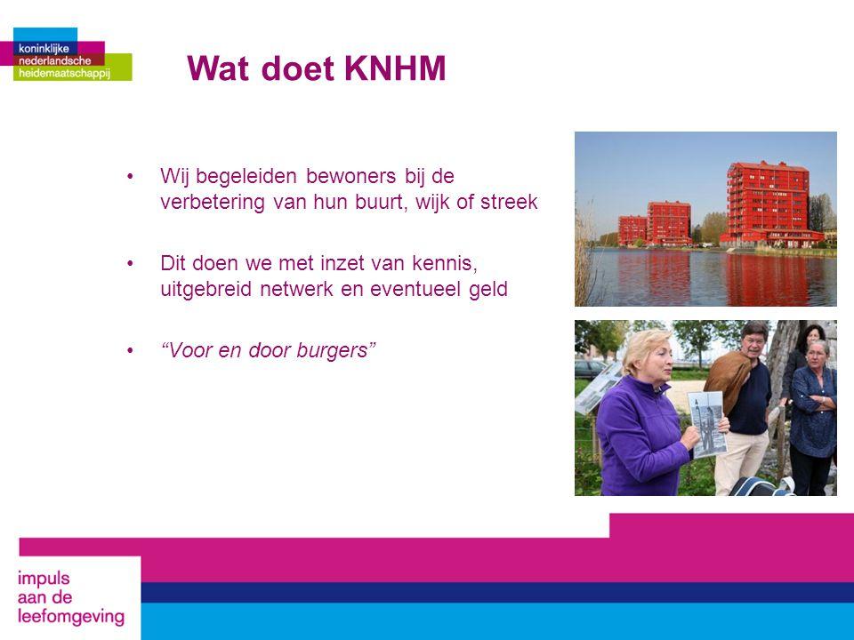 Wat doet KNHM Wij begeleiden bewoners bij de verbetering van hun buurt, wijk of streek Dit doen we met inzet van kennis, uitgebreid netwerk en eventueel geld Voor en door burgers