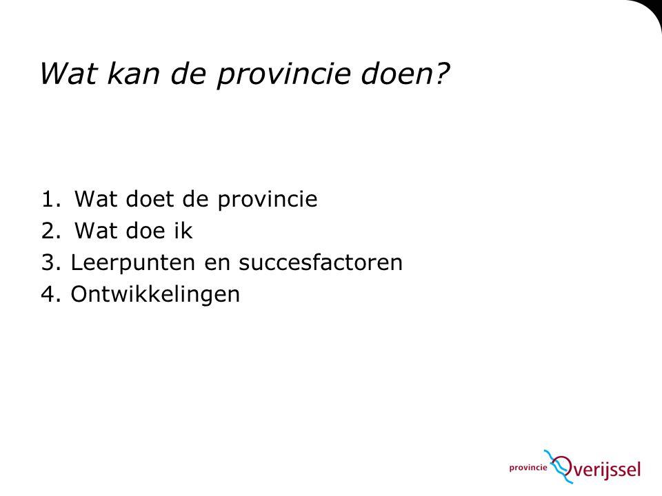 Wat kan de provincie doen. 1.Wat doet de provincie 2.Wat doe ik 3.