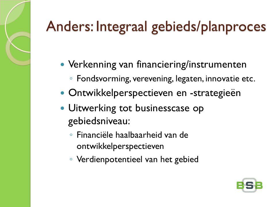 Anders: Integraal gebieds/planproces Verkenning van financiering/instrumenten ◦ Fondsvorming, verevening, legaten, innovatie etc. Ontwikkelperspectiev