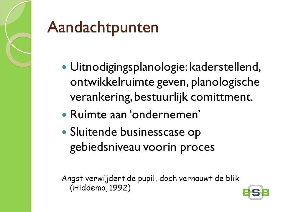 Aandachtpunten Uitnodigingsplanologie: kaderstellend, ontwikkelruimte geven, planologische verankering, bestuurlijk comittment. Ruimte aan 'ondernemen