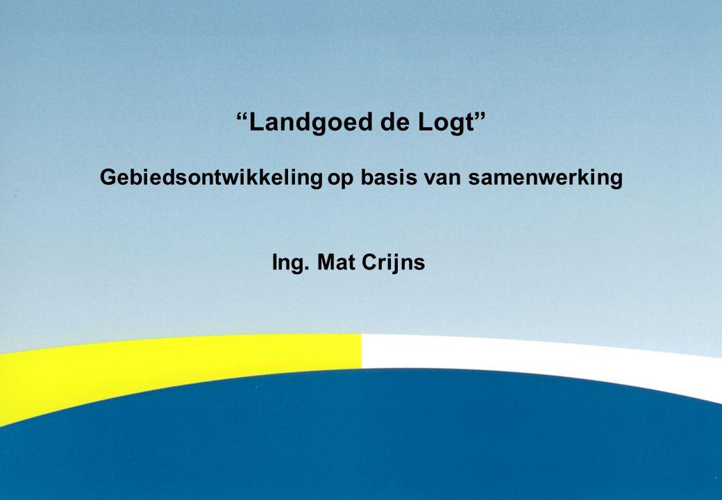 """""""Landgoed de Logt"""" Gebiedsontwikkeling op basis van samenwerking Ing. Mat Crijns"""