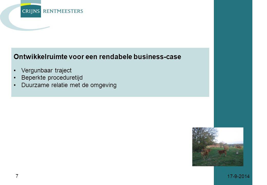 Ontwikkelruimte voor een rendabele business-case Vergunbaar traject Beperkte proceduretijd Duurzame relatie met de omgeving 17-9-2014 7