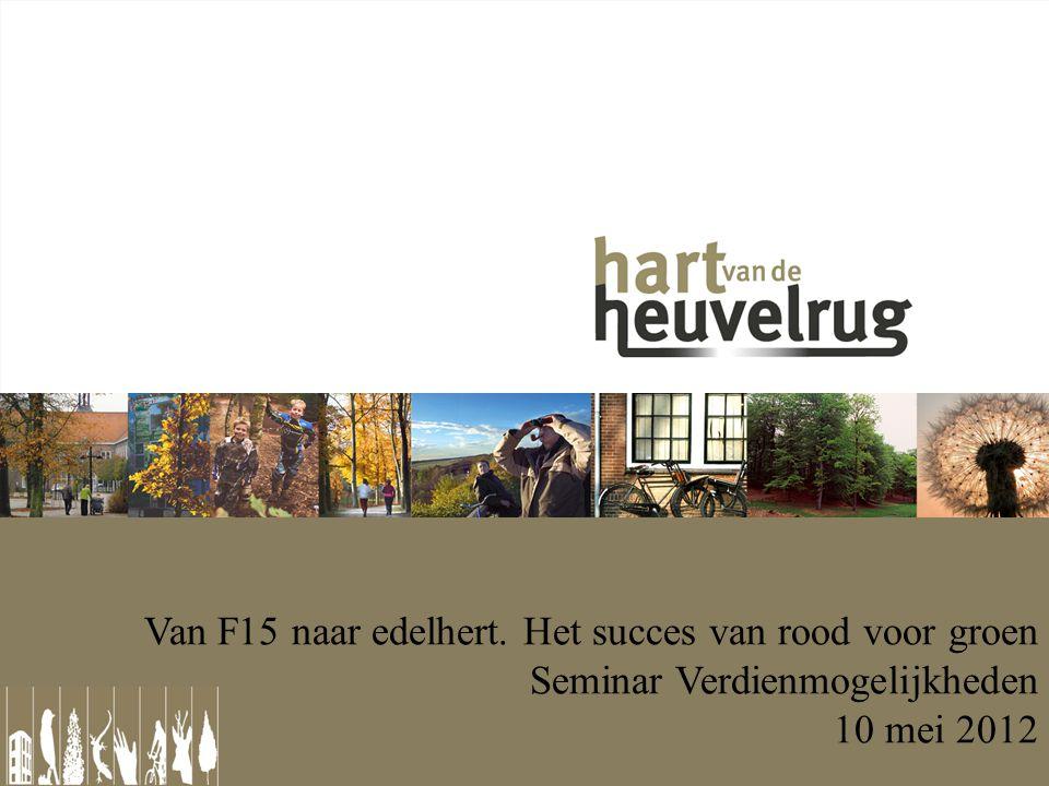 Van F15 naar edelhert. Het succes van rood voor groen Seminar Verdienmogelijkheden 10 mei 2012