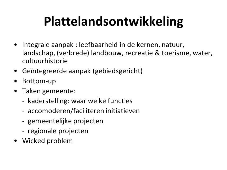 Plattelandsontwikkeling Integrale aanpak : leefbaarheid in de kernen, natuur, landschap, (verbrede) landbouw, recreatie & toerisme, water, cultuurhist