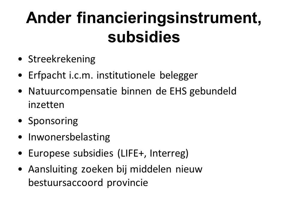 Ander financieringsinstrument, subsidies Streekrekening Erfpacht i.c.m. institutionele belegger Natuurcompensatie binnen de EHS gebundeld inzetten Spo