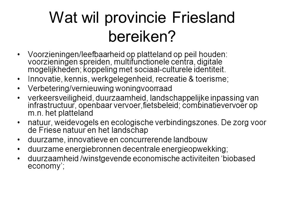 Wat wil provincie Friesland bereiken? Voorzieningen/leefbaarheid op platteland op peil houden: voorzieningen spreiden, multifunctionele centra, digita
