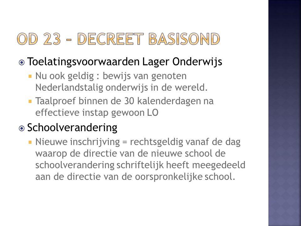  Toelatingsvoorwaarden Lager Onderwijs  Nu ook geldig : bewijs van genoten Nederlandstalig onderwijs in de wereld.