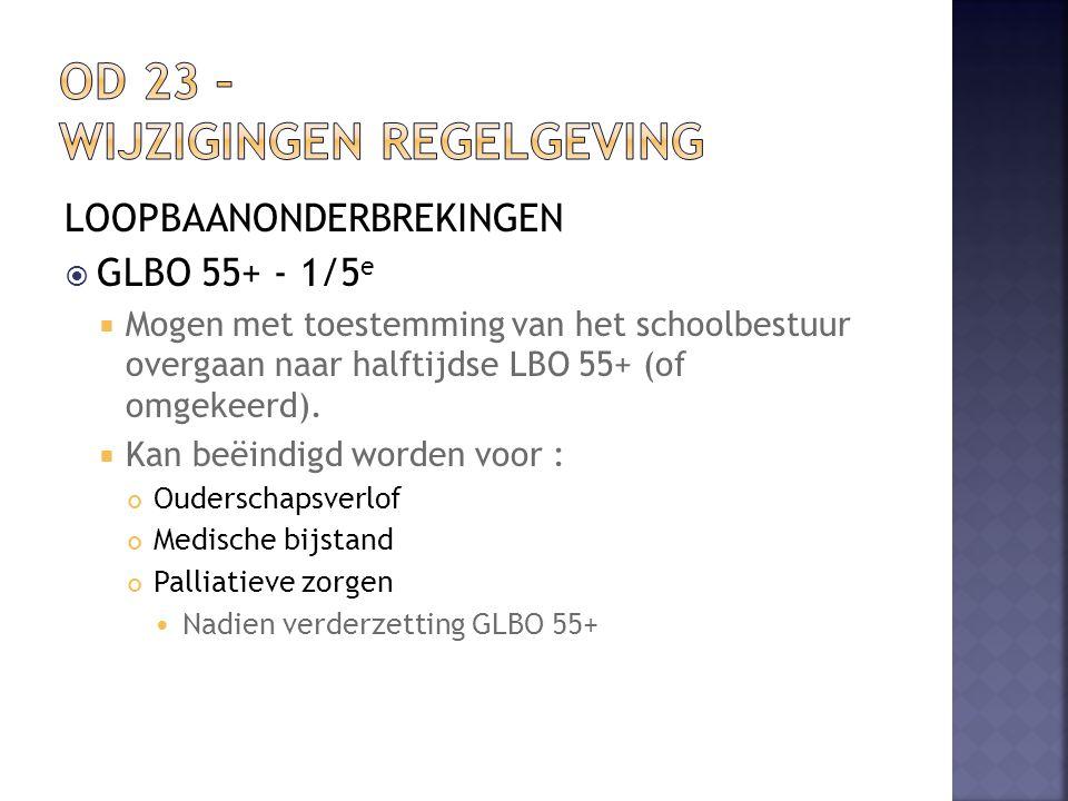 LOOPBAANONDERBREKINGEN  GLBO 55+ - 1/5 e  Mogen met toestemming van het schoolbestuur overgaan naar halftijdse LBO 55+ (of omgekeerd).