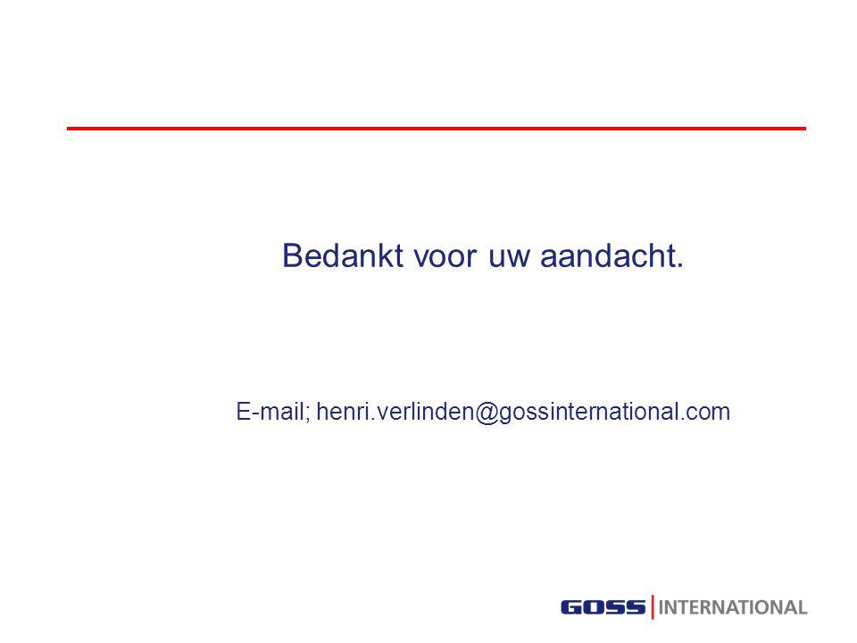 Bedankt voor uw aandacht. E-mail; henri.verlinden@gossinternational.com