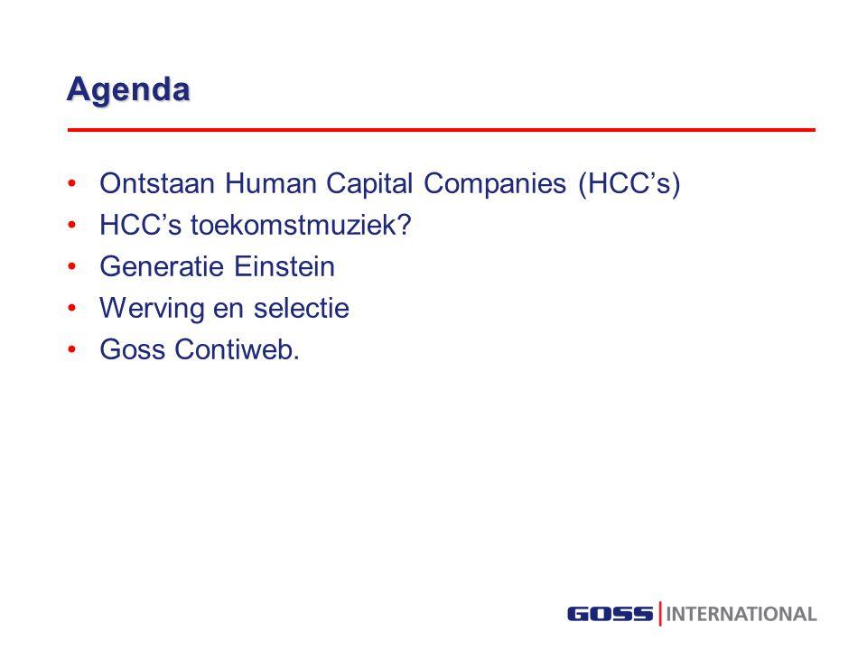 Agenda Ontstaan Human Capital Companies (HCC's) HCC's toekomstmuziek? Generatie Einstein Werving en selectie Goss Contiweb.