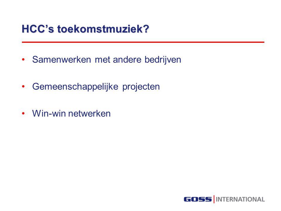 HCC's toekomstmuziek? Samenwerken met andere bedrijven Gemeenschappelijke projecten Win-win netwerken