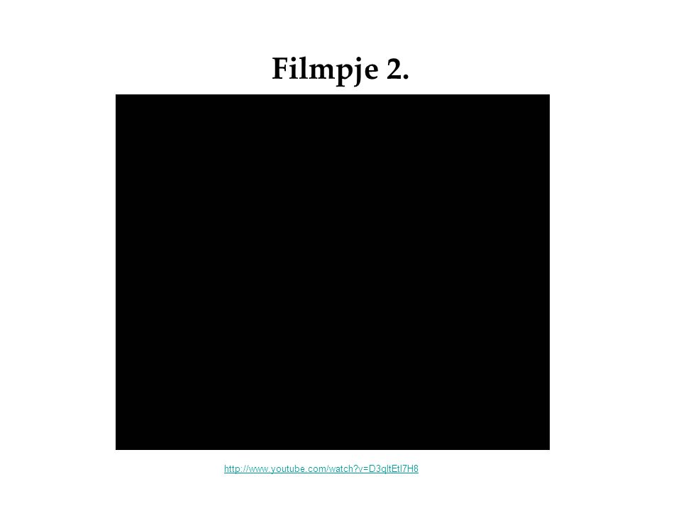 Filmpje 2. http://www.youtube.com/watch?v=D3qltEtl7H8