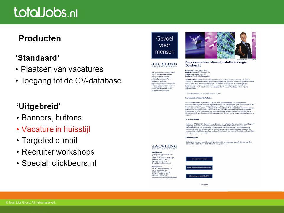 Producten 'Uitgebreid' Banners, buttons Vacature in huisstijl Targeted e-mail Recruiter workshops Special: clickbeurs.nl 'Standaard' Plaatsen van vaca