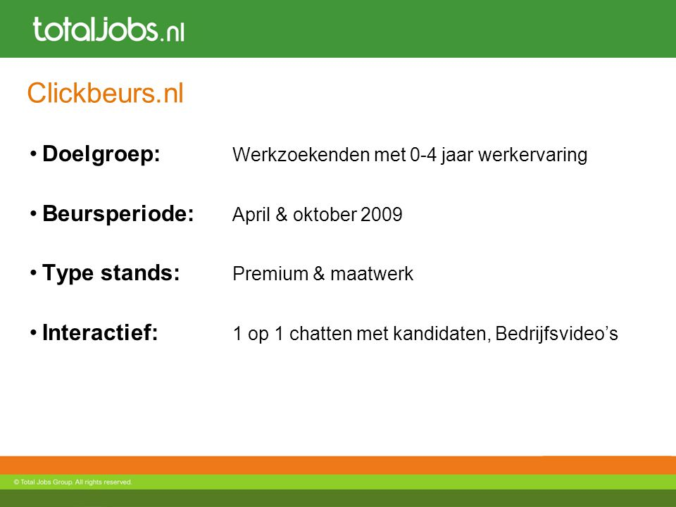 Clickbeurs.nl Doelgroep: Werkzoekenden met 0-4 jaar werkervaring Beursperiode: April & oktober 2009 Type stands: Premium & maatwerk Interactief: 1 op